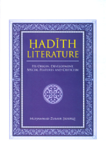 Hadith Literature: Its Origin, Development, Special Features and Criticism