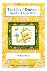 Life of Perfection: Shamail of Rasulullah