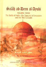 Salah ad Deen al Ayubi, The Battle of Hattin, the Conquest of Jerusalem and the Third Crusade, 3 volumes (Dr. Ali M. Sallabi)