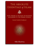 Absolute Essentials of Islam: A Basic Hanafi Primer on Faith, Prayer, & the Path of Salvation