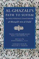 Al Ghazali's Path to Sufism, His Deliverance From Error Al Munqidh Min Al Dalal (Imam Abu Hamid Al Ghazali)