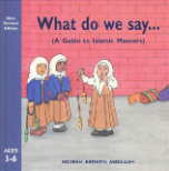 What do we say... A Guide to Islamic Manners (Noorah Kathryn Abdulla)