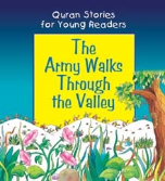Quran Stories for Young Readers -  The Army Walks Through the Valley (Saniyasnain Khan)