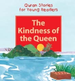 Quran Stories for Young Readers - The Kindness of Queen (Saniyasnain Khan)
