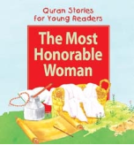Quran Stories for Young Readers - The Most Honorable Woman (Saniyasnain Khan)