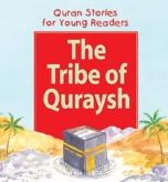 Quran Stories for Young Readers - The Tribe of the Quraysh (Shazia Nazlee)