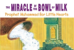 Prophet Muhammad for Little Hearts - The Miracle of the Bowl of Milk (Sakina Bint Erik)