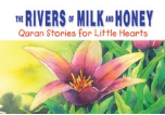 Quran Stories for Little Hearts - The Rivers of Milk and Honey (Saniyasnain Khan)