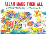Quran Stories for Little Hearts - Allah Made Them All (Khadija Lokhat)