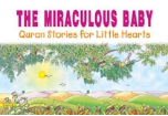 Quran Stories for Little Hearts - The Miraculous Baby (Saniyasnain Khan)