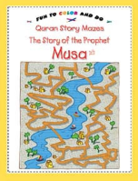 Quran Story Mazes (fun to color and do) - The Story of the Prophet Musa (Saniyasnain Khan)