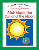 Color By Numbers (fun to color and do) - Allah Made the Sun and the Moon (Saniyasnain Khan)