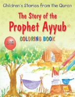 Children's Stories from the Quran - The Story of the Prophet Ayyub, Coloring Book (Saniyasnain Khan)