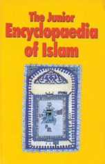 The Junior Encyclopedia of Islam (Saniyasnain Khan and Mohammad Imran Erfani)