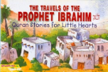 Quran Stories for Little Hearts - The Travels of the Prophet Ibrahim (Saniyasnain Khan)