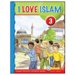I Love Islam - 3 Textbook (Aimen Ansari, Nabil Sadoun, Ed.D and Majida Yousef)