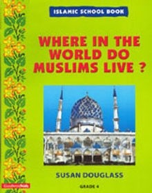 Islamic School Book Grade 4: Where in the World Do Muslims Live? (Susan Douglass)