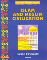 Islamic School Book Grade 6: Islam and Muslim Civilization (Susan Douglass)
