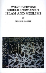 What Everyone Should Know About Islam and Muslims (Suzanne Haneef)