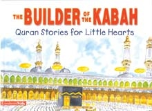 Quran Stories for Little Hearts - The Builder of Kabah (Saniyasnain Khan)