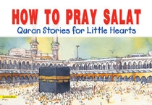 Quran Stories for Little Hearts - How to Pray Salaat (Saniyasnain Khan)