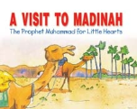 Prophet Muhammad for Little Hearts - A Visit to Madinah (Saniyasnain Khan)