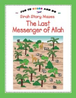 Sirah Story Mazes (fun to color and do) - The Last Messenger of Allah (Saniyasnain Khan)