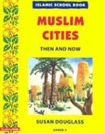 Islamic School Book Grade 3: Muslim Cities Then And Now (Susan Douglass)
