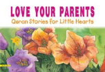 Quran Stories for Little Hearts - Love Your Parents (Saniyasnain Khan)