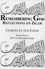 Remembering God: Reflections on Islam (Le Gai Eaton)