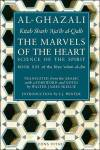 Al Ghazali, The Marvels of the Heart, Science of the Spirit, Book XXI of the Revival of the Religious Sciences (Imam Abu Hamid Al Ghazali)